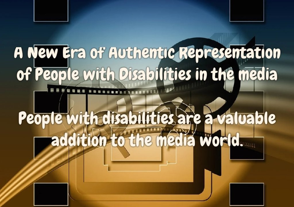 Text reads a new era of authentic representation of people with disabilities in the media. People with disabilities are a valuable addition to the media world. Background image shows a projector and cinema scene.