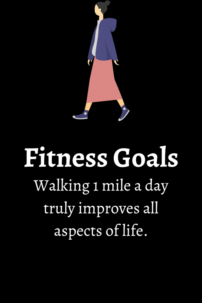Fitness goals walking 1 mile a day truly improves all aspects of life image shows a woman in a walking motion above the text.