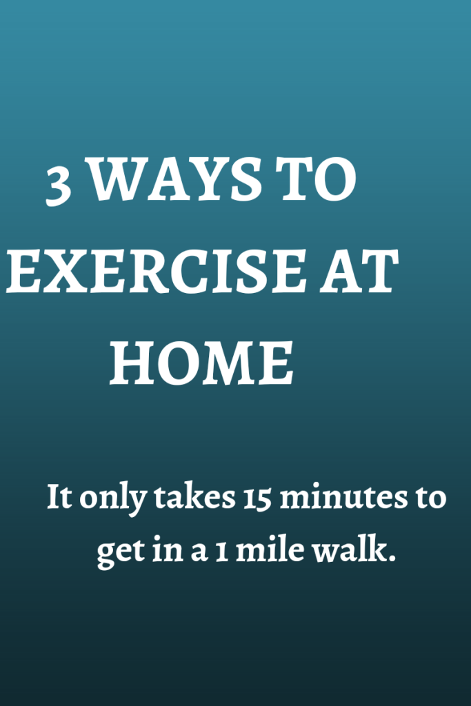 Text reads 3 ways to exercise at home. It only takes 15 minutes to get in a 1 mile walk. The text is white on a neon blue background.