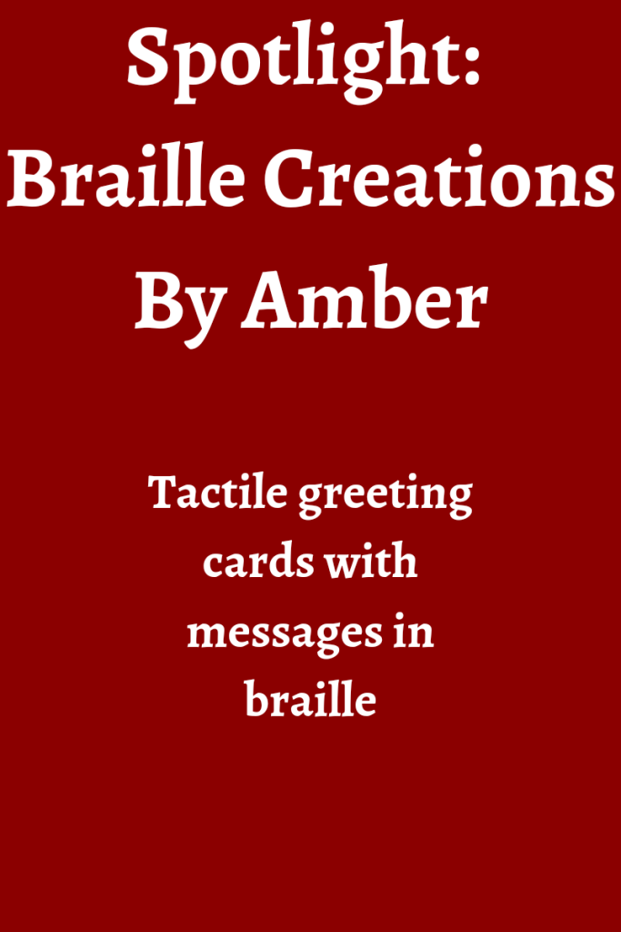 text reads spotlight: braill creations by amber. Tactile greeting cards with messages in braille. Text is in white on a red background.