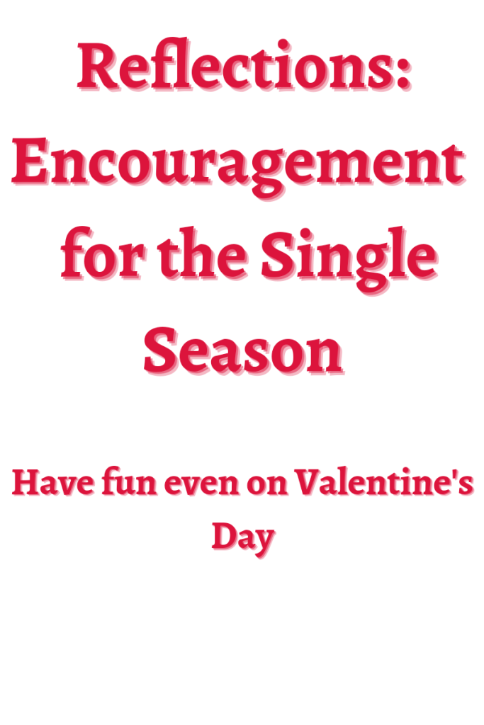 Text reads Reflections encouragement for the single season. Have fun on valentine's day. Text is in red on a white background.