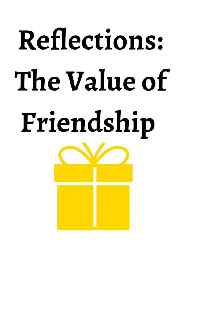 Text reads Reflections the value of friendship. There is a gold gift box underneath the text.