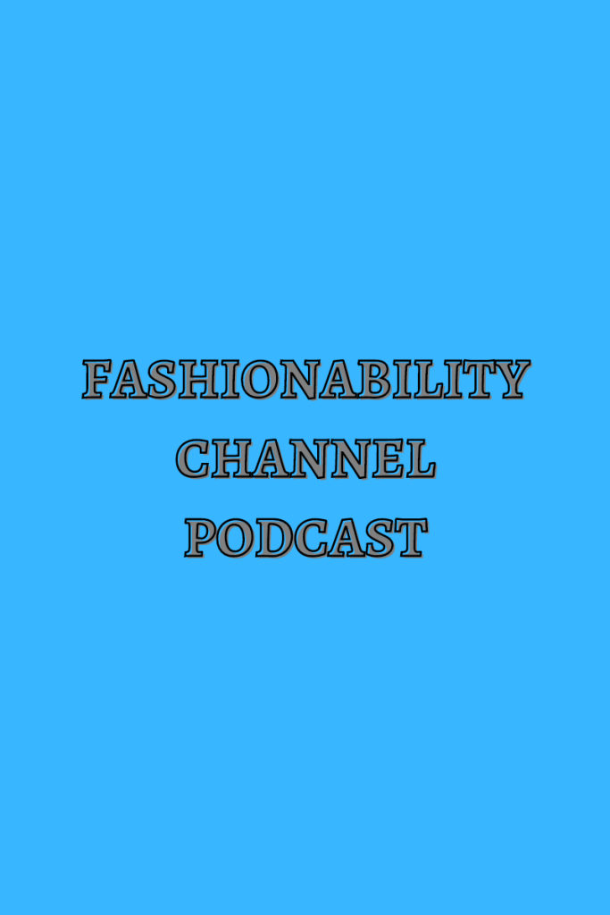 Fashionability channel podcast