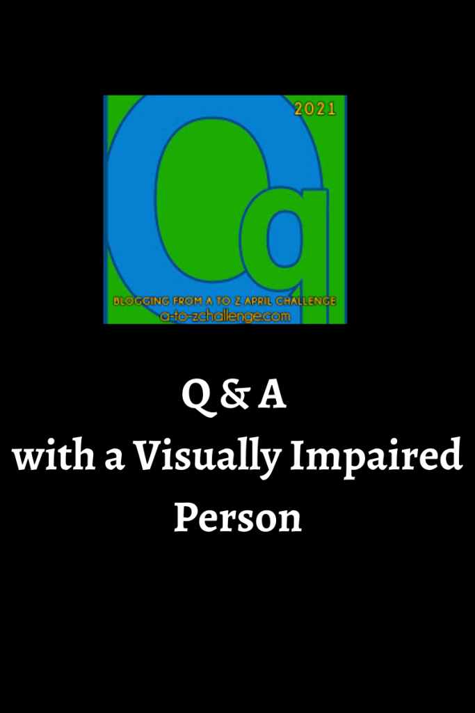 The 2021 blogging from a to Z letter q graphic is on the top center. Text below reads q & a with a visually impaired person