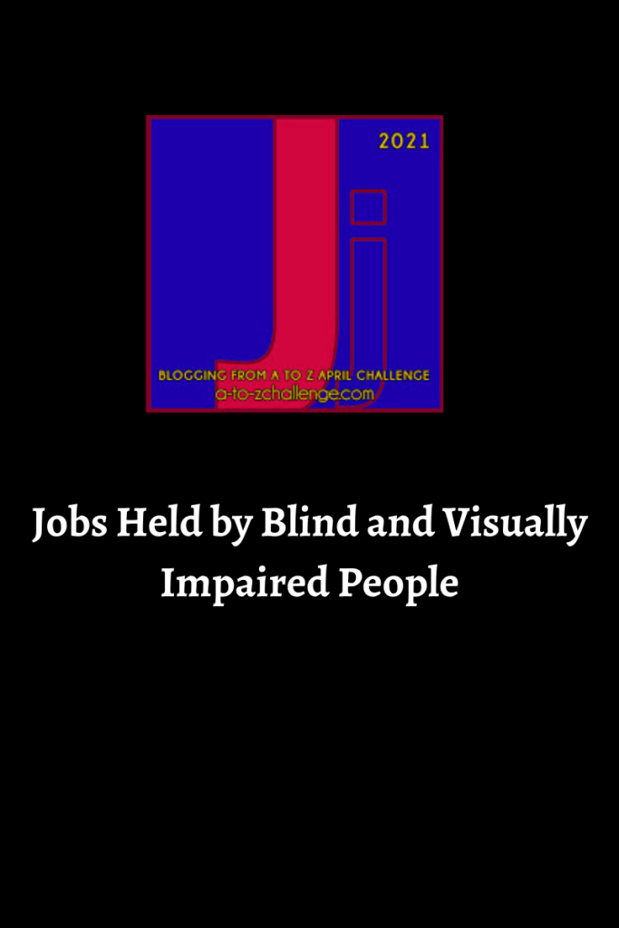 The 2021 blogging from a to Z challenge appears on top center of image. Text below reads jobs held by blind and visually impaired people
