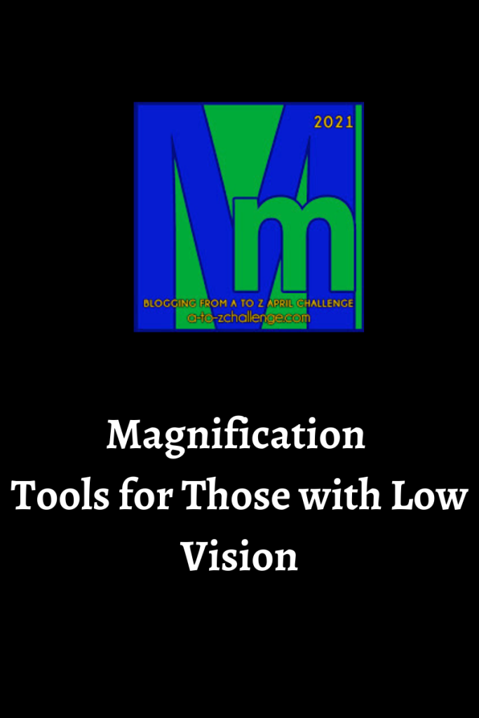 The blogging from a to Z April Challenge letter m graphic is on the top center. Text below reads magnification tools for those with low vision
