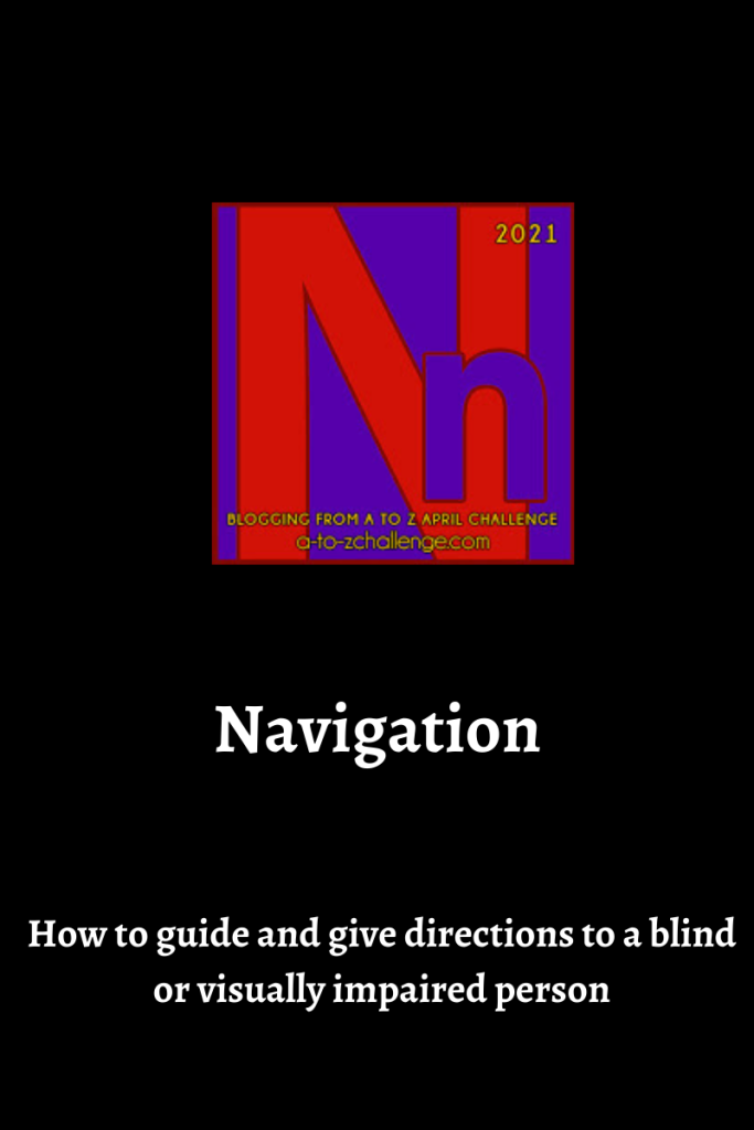 The blogging from a to Z April Challenge letter N graphic is on center of image. Text below reads navigation how to guide and give directions to a blind or visually impaired person