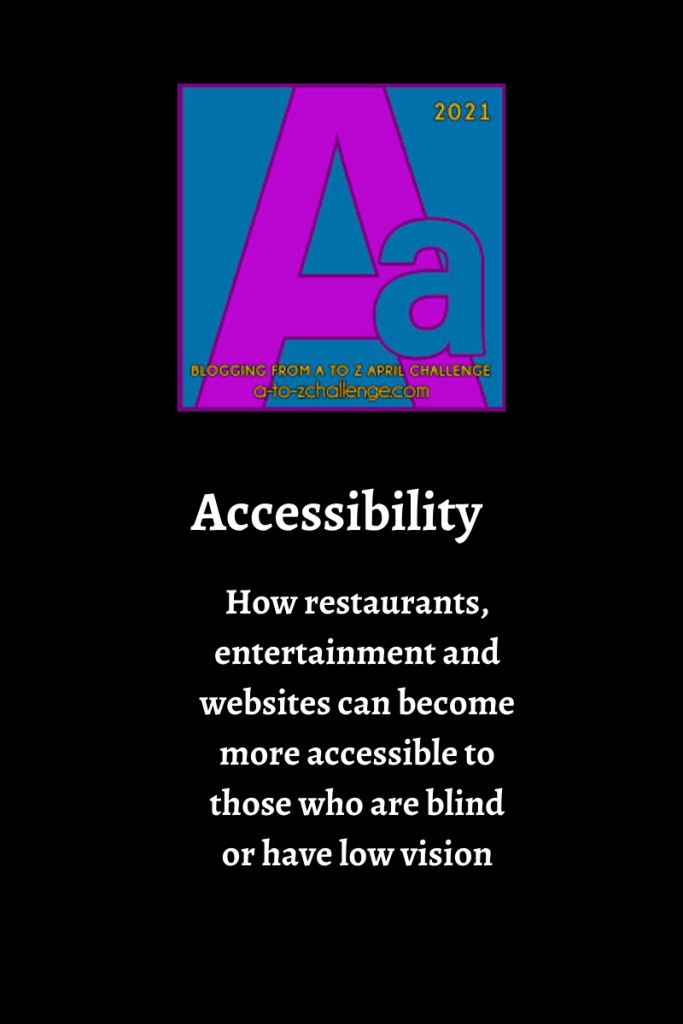 The blogging from a to Z challenge letter A graphic is on the image. The text below reads accessibility how restaurants entertainment and websites can become more accessible to those that are blind or have low vision