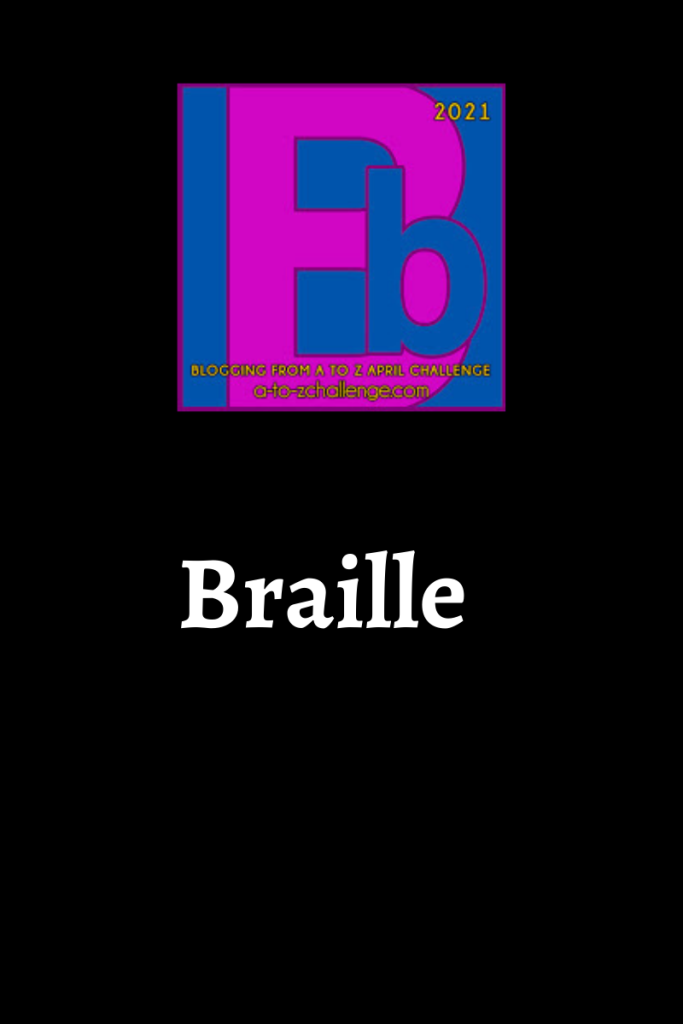 The blogging from a to Z April Challenge letter B graphic appears at the top center of the image. Text underneath reads braille