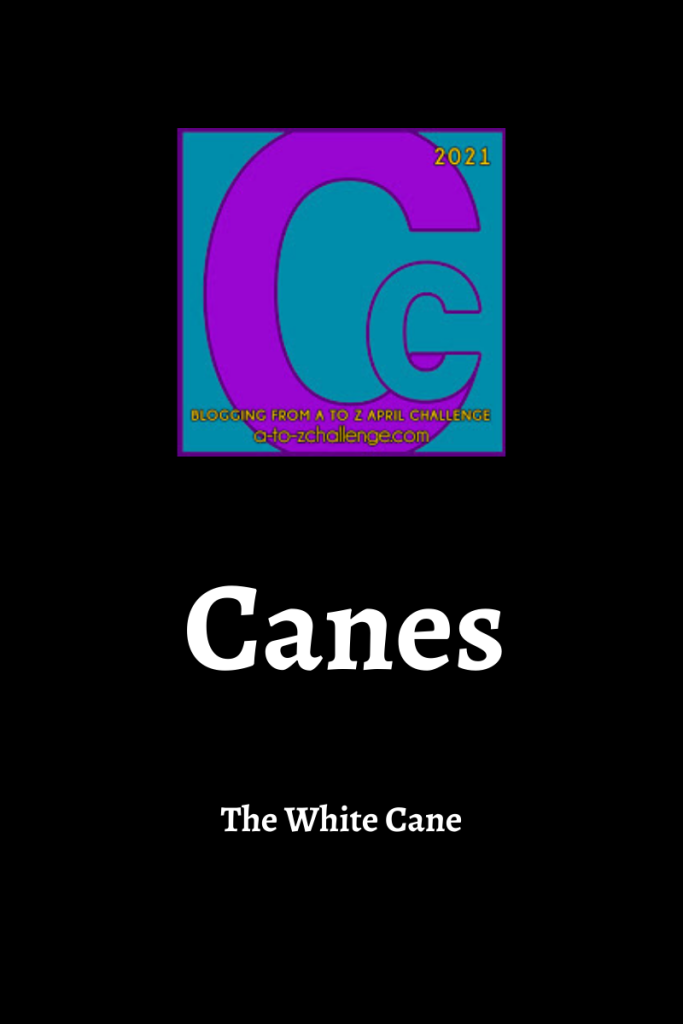 Blogging from a to Z letter C graphic. Text underneath reads Canes. The white cane