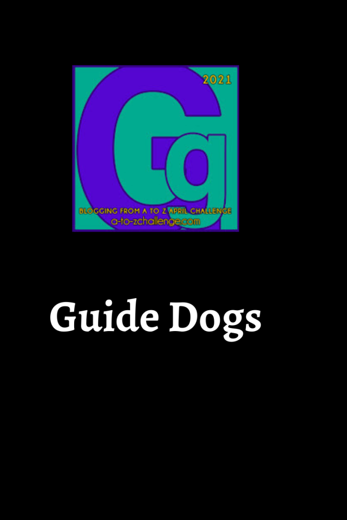The blogging from a to Z April Challenge 2021 letter g graphic is on the top center. Text below reads guide dogs