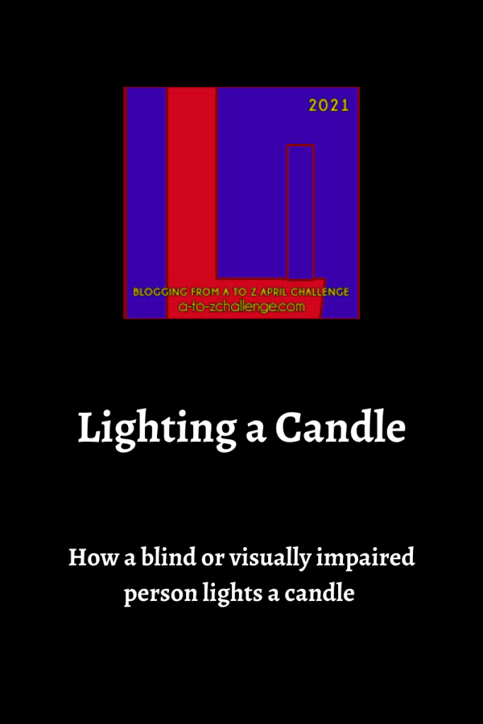 The 2021 blogging from a to Z April Challenge letter l graphic is on top center of image. Text below reads lighting a candle how a blind or visually impaired person lights a candle.