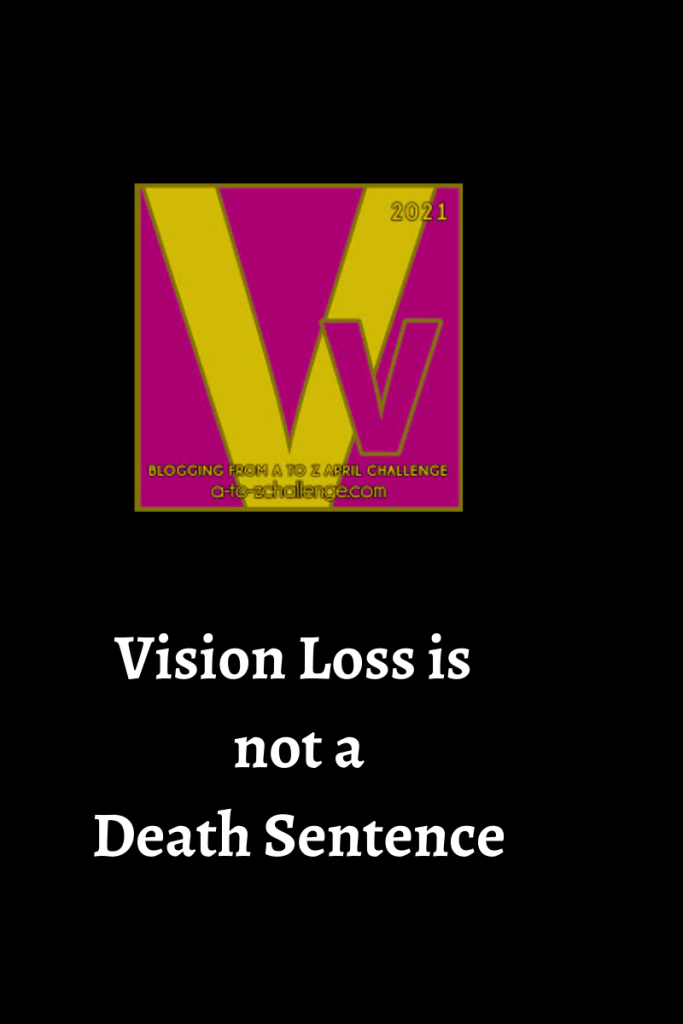 The 2021 blogging from a to Z april challenge letter v graphic is on top center. Text below reads vision loss is not a death sentence