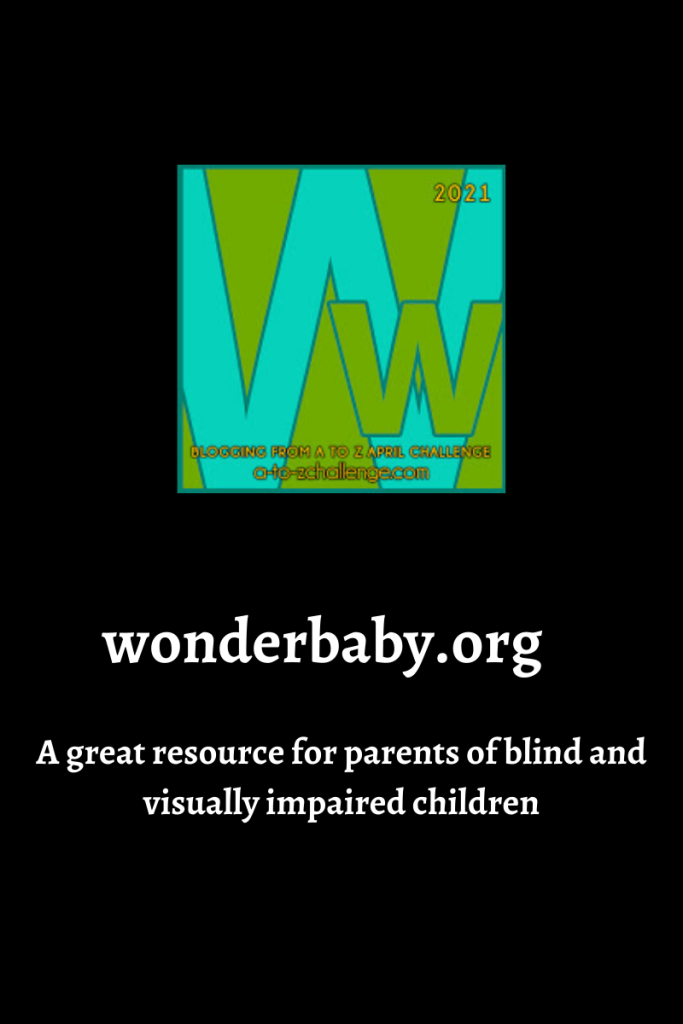 The 2021 blogging from a to Z april challenge letter w graphic is on top center. Text below reads wonderbaby.org a great resource for parents of blind and visually impaired children