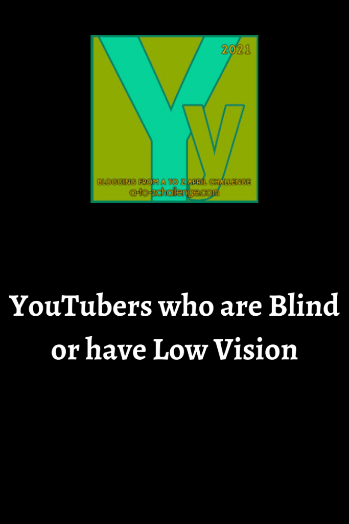 The 2021 blogging from a to Z April Challenge letter y graphic is on top center. Text below reads youtubers who are blind or have low vision