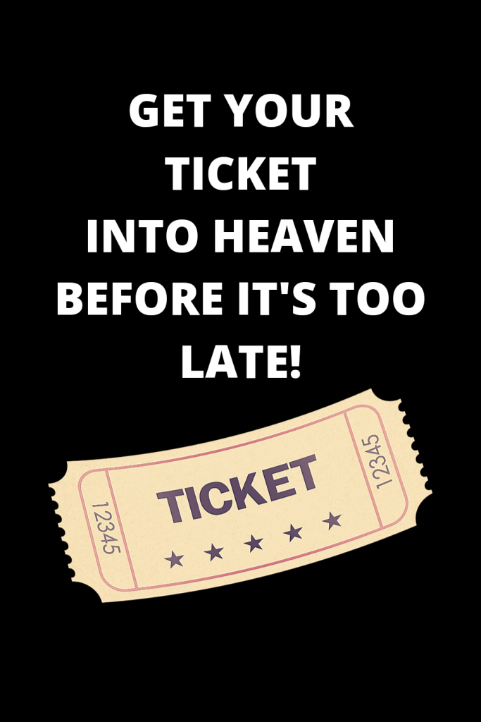 Text reads get your ticket into heaven before it's too late! There is an image of a ticket with the word ticket on it  below the text