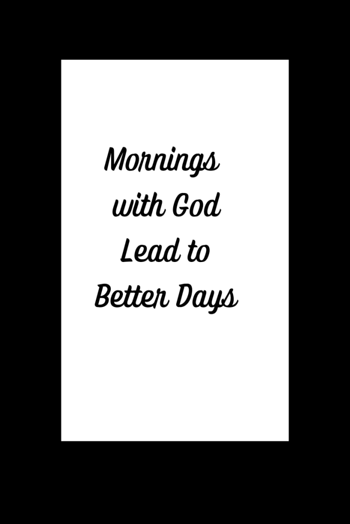 Text reads mornings with God lead to better days. The text is black on a white background with a black rectangle border.