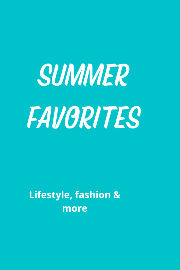 Text reads summer favorites lifestyle, fashion & more. Text is white on an aqua background  #summer #lifestyle #fashion