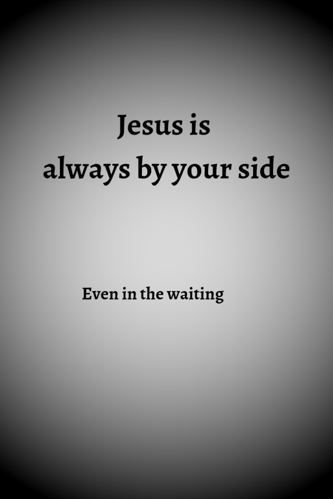 Text reads Jesus is always by your side Even in the waiting
