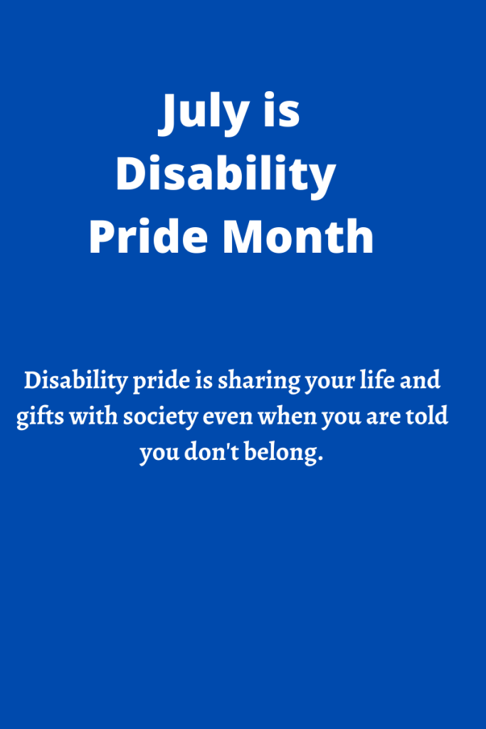 Image shows white text on a cobalt blue background. Text reads July is disability pride month   Disability pride is sharing your life and gifts with society even when you are told you don't belong.