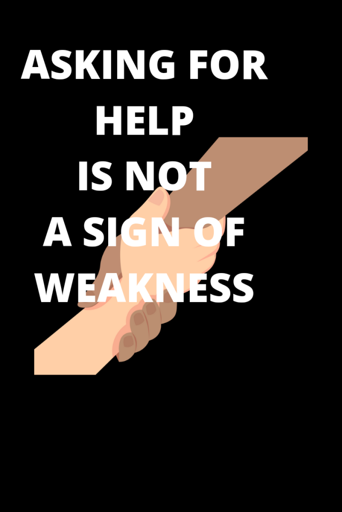 Photo description There is an illustration of a helping hand. Text over the image reads asking for help is not a sign of weakness