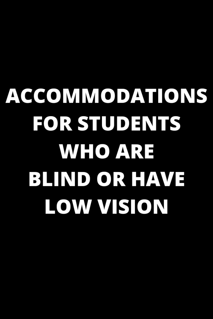 Photo description Text reads accommodations for students who are blind or have low vision Text is white on a black background