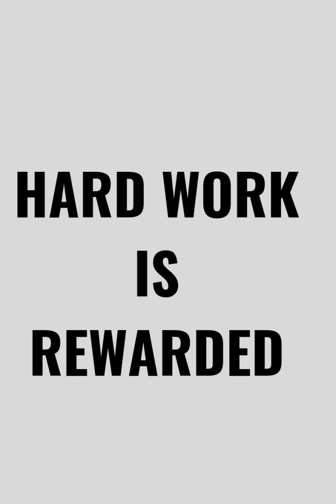 Text reads hard work is rewarded. Text is black on a light gray background.