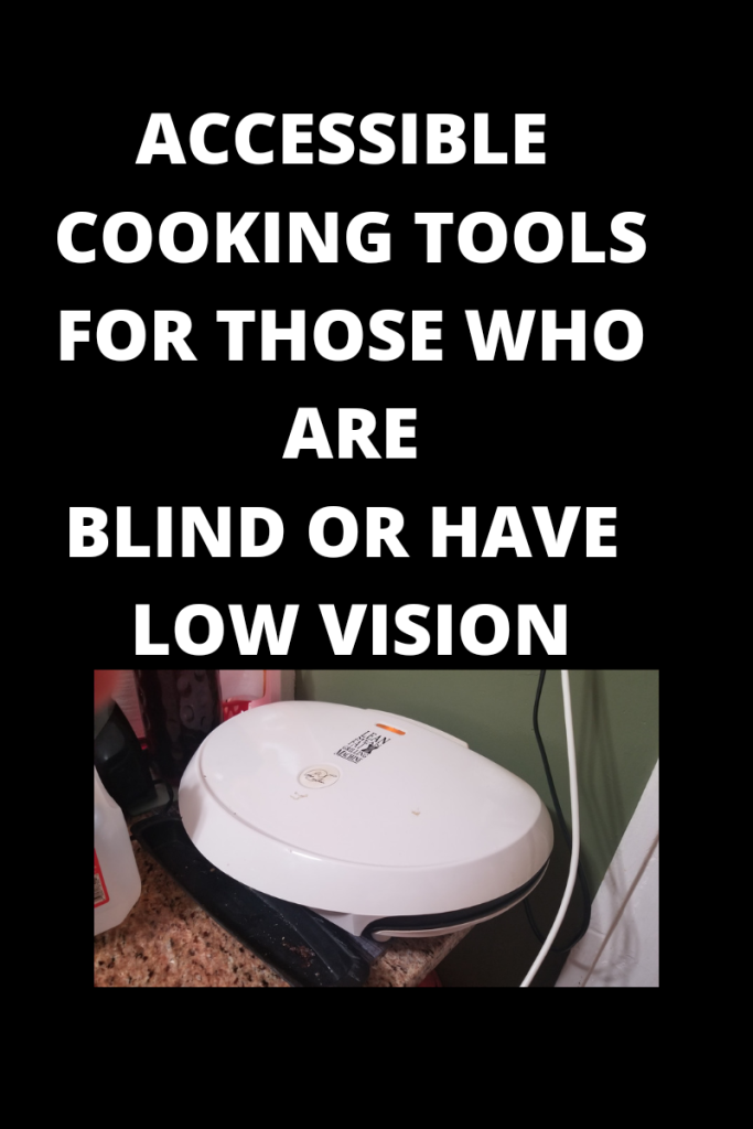 Photo description Text reads accessible cooking tools for those who are blind or have low vision. There is a photo of a George Foreman grill below the text.